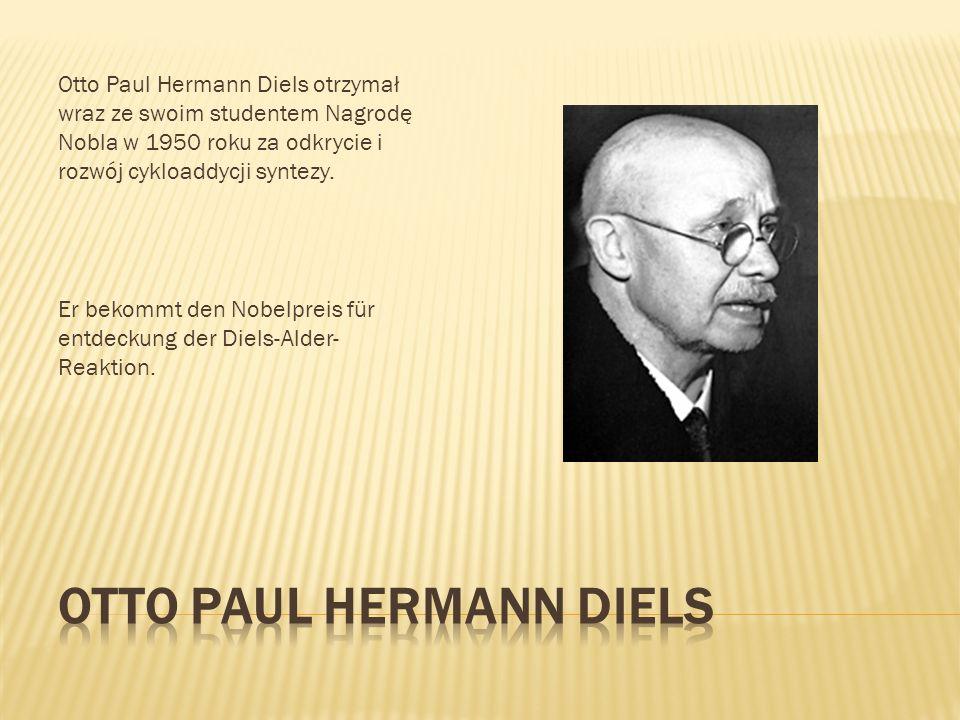 Otto Paul Hermann Diels otrzymał wraz ze swoim studentem Nagrodę Nobla w 1950 roku za odkrycie i rozwój cykloaddycji syntezy. Er bekommt den Nobelprei