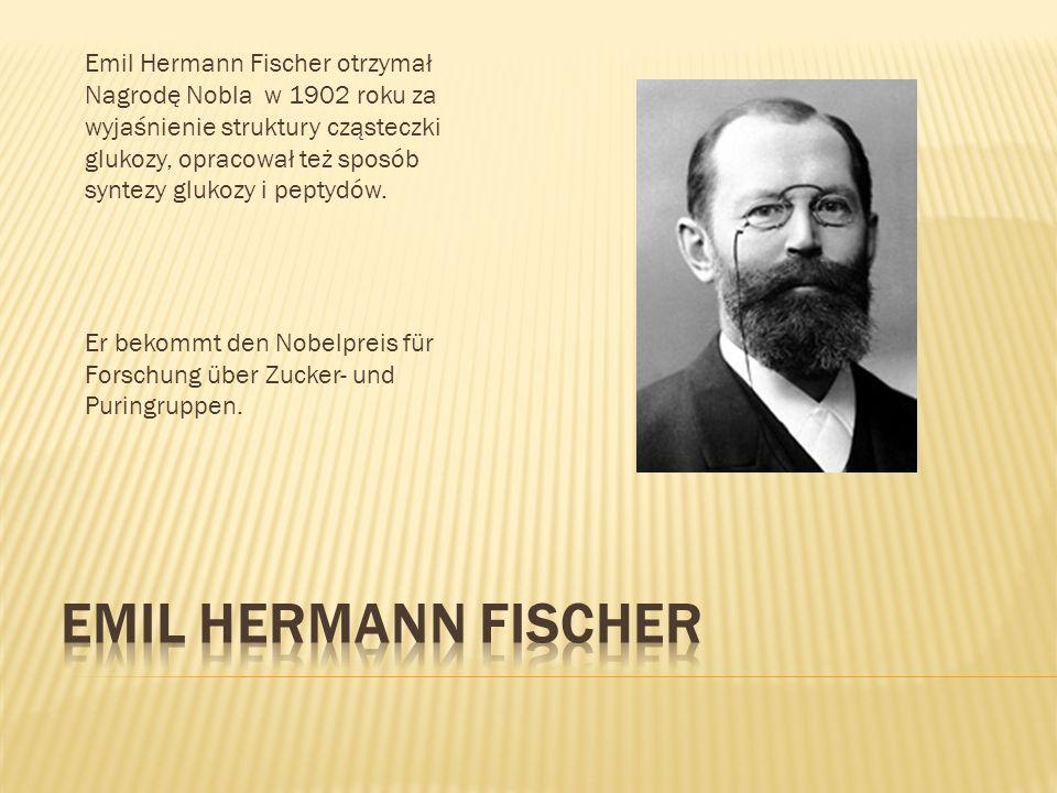 Emil Hermann Fischer otrzymał Nagrodę Nobla w 1902 roku za wyjaśnienie struktury cząsteczki glukozy, opracował też sposób syntezy glukozy i peptydów.
