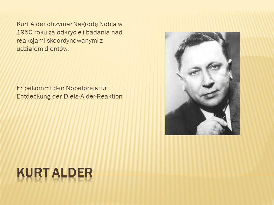 Kurt Alder otrzymał Nagrodę Nobla w 1950 roku za odkrycie i badania nad reakcjami skoordynowanymi z udziałem dientów. Er bekommt den Nobelpreis für En