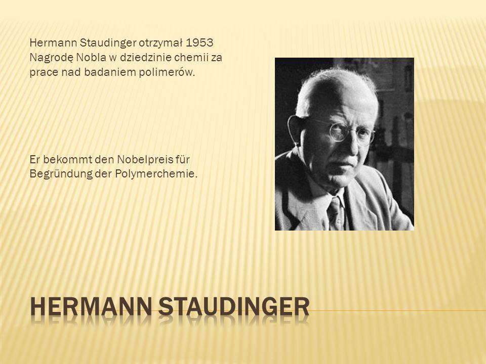 Hermann Staudinger otrzymał 1953 Nagrodę Nobla w dziedzinie chemii za prace nad badaniem polimerów. Er bekommt den Nobelpreis für Begründung der Polym