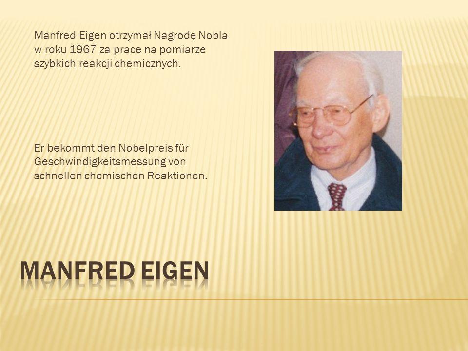 Manfred Eigen otrzymał Nagrodę Nobla w roku 1967 za prace na pomiarze szybkich reakcji chemicznych. Er bekommt den Nobelpreis für Geschwindigkeitsmess