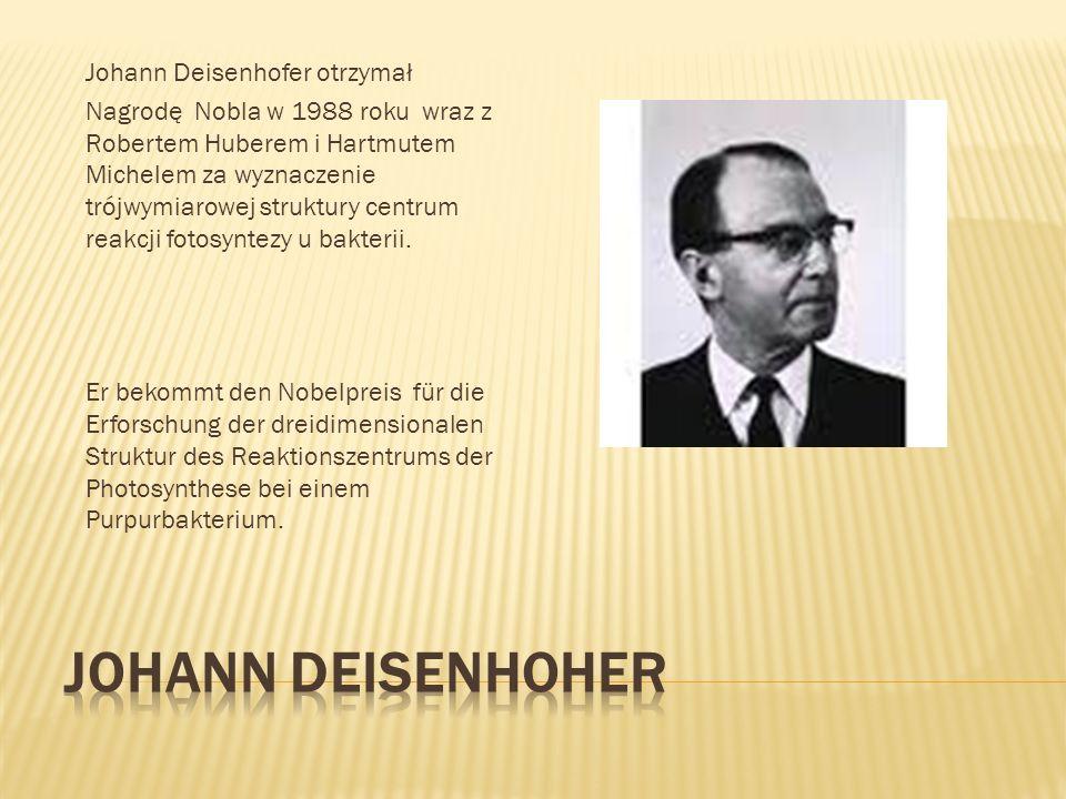 Johann Deisenhofer otrzymał Nagrodę Nobla w 1988 roku wraz z Robertem Huberem i Hartmutem Michelem za wyznaczenie trójwymiarowej struktury centrum rea