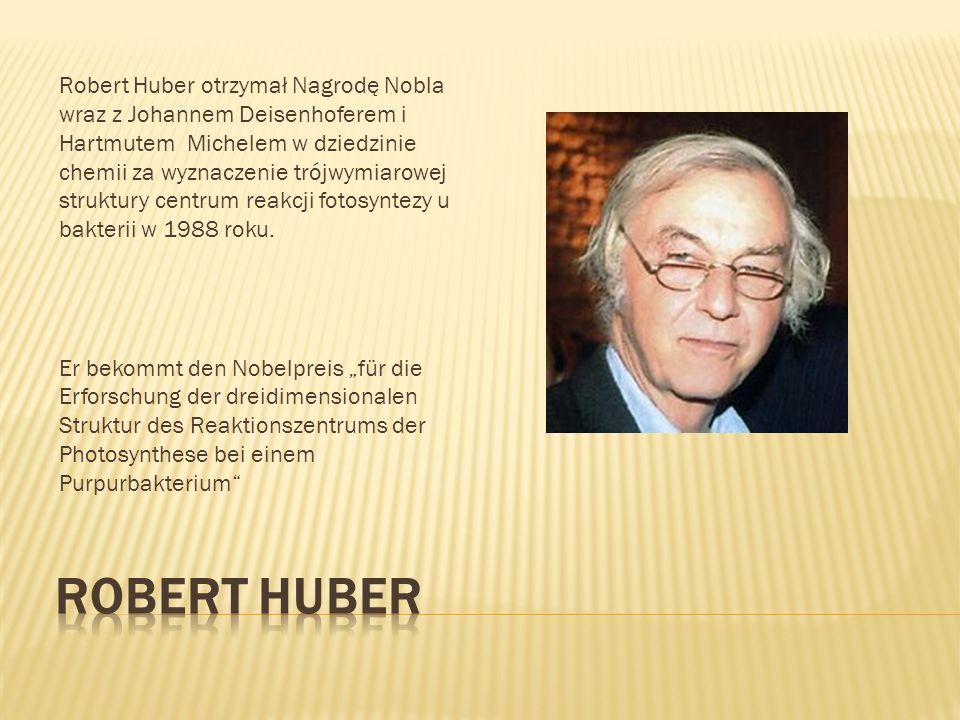 Robert Huber otrzymał Nagrodę Nobla wraz z Johannem Deisenhoferem i Hartmutem Michelem w dziedzinie chemii za wyznaczenie trójwymiarowej struktury cen