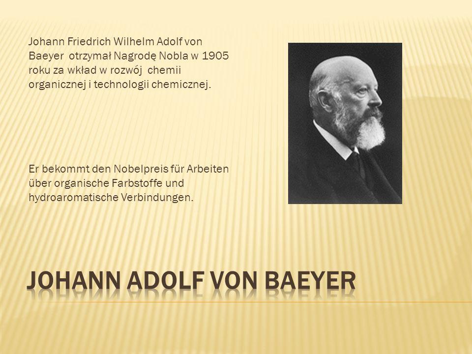 Johann Friedrich Wilhelm Adolf von Baeyer otrzymał Nagrodę Nobla w 1905 roku za wkład w rozwój chemii organicznej i technologii chemicznej. Er bekommt