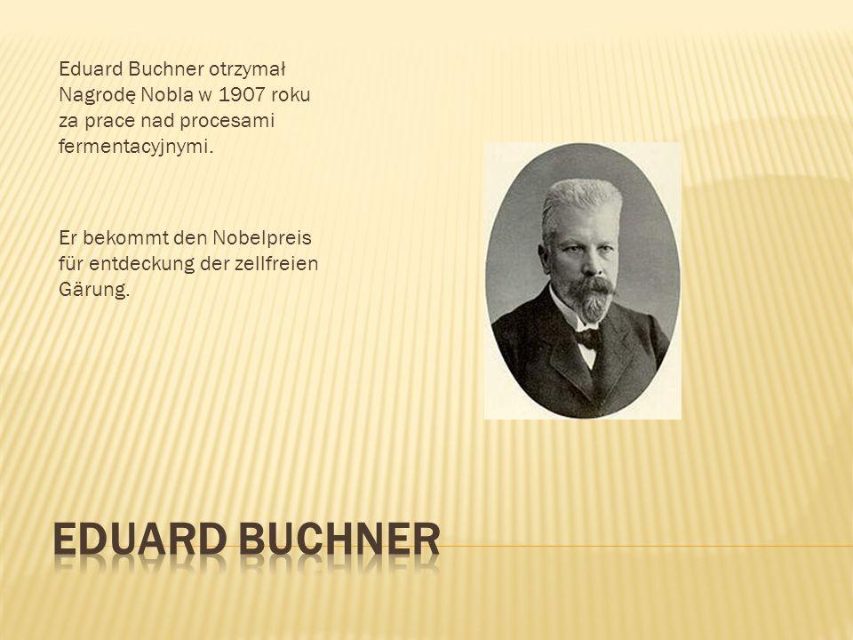 Eduard Buchner otrzymał Nagrodę Nobla w 1907 roku za prace nad procesami fermentacyjnymi. Er bekommt den Nobelpreis für entdeckung der zellfreien Gäru