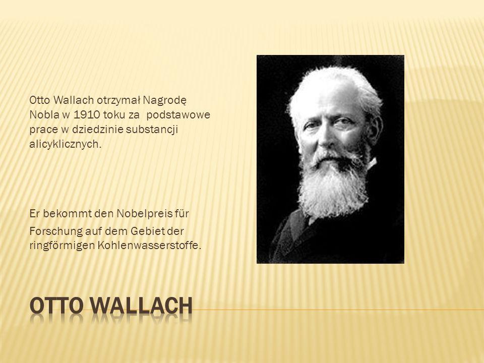 Otto Wallach otrzymał Nagrodę Nobla w 1910 toku za podstawowe prace w dziedzinie substancji alicyklicznych. Er bekommt den Nobelpreis für Forschung au