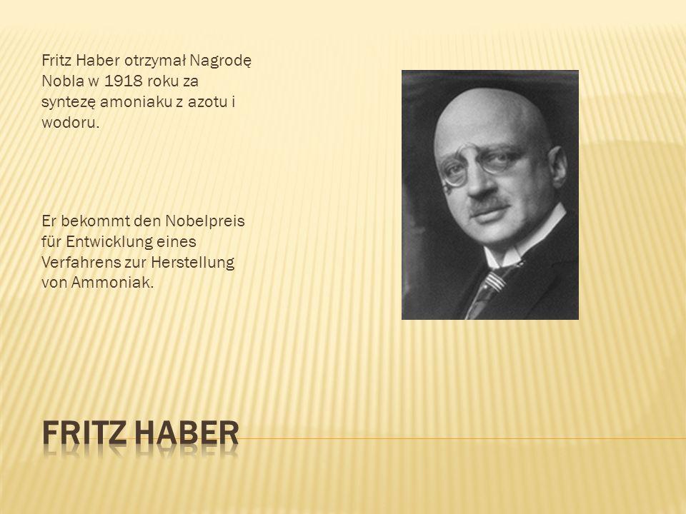 Fritz Haber otrzymał Nagrodę Nobla w 1918 roku za syntezę amoniaku z azotu i wodoru. Er bekommt den Nobelpreis für Entwicklung eines Verfahrens zur He