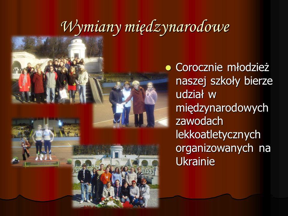 Wymiany międzynarodowe Corocznie młodzież naszej szkoły bierze udział w międzynarodowych zawodach lekkoatletycznych organizowanych na Ukrainie Coroczn