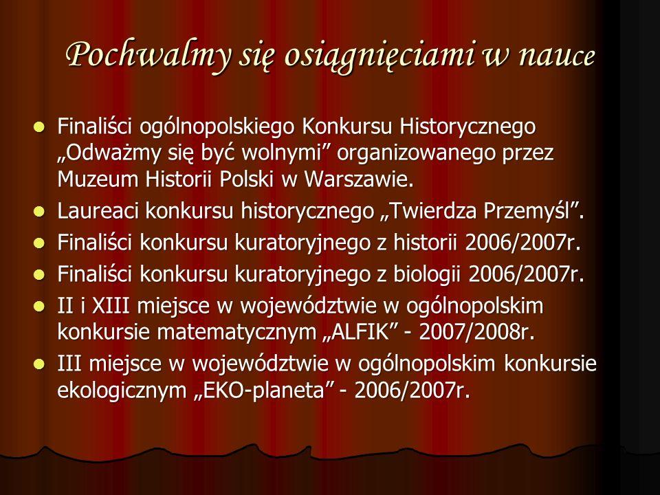 Pochwalmy się osiągnięciami w nau ce Finaliści ogólnopolskiego Konkursu Historycznego Odważmy się być wolnymi organizowanego przez Muzeum Historii Pol
