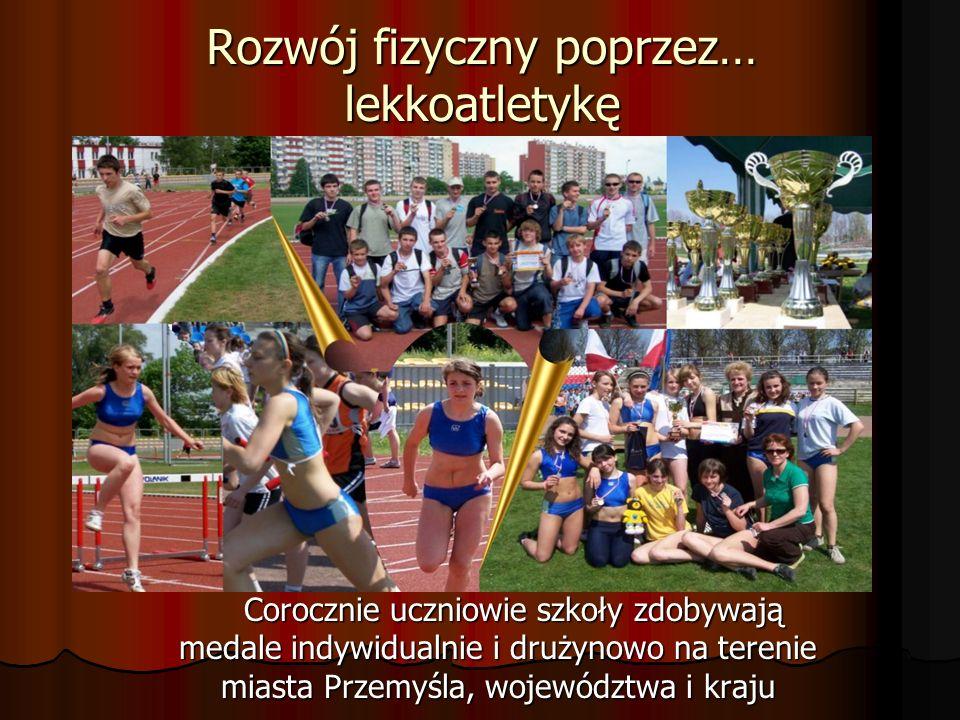 Rozwój fizyczny poprzez… lekkoatletykę Corocznie uczniowie szkoły zdobywają medale indywidualnie i drużynowo na terenie miasta Przemyśla, województwa