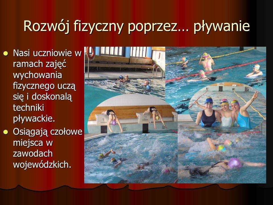 Rozwój fizyczny poprzez… pływanie Nasi uczniowie w ramach zajęć wychowania fizycznego uczą się i doskonalą techniki pływackie. Nasi uczniowie w ramach