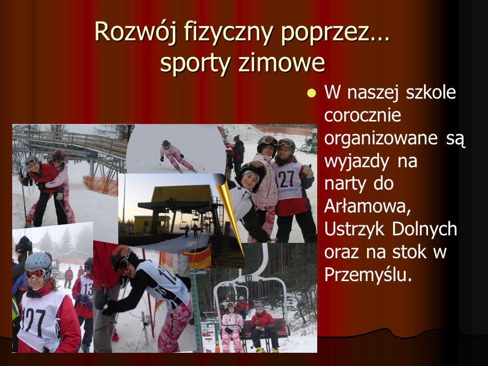 Rozwój fizyczny poprzez… sporty zimowe W naszej szkole corocznie organizowane są wyjazdy na narty do Arłamowa, Ustrzyk Dolnych oraz na stok w Przemyśl