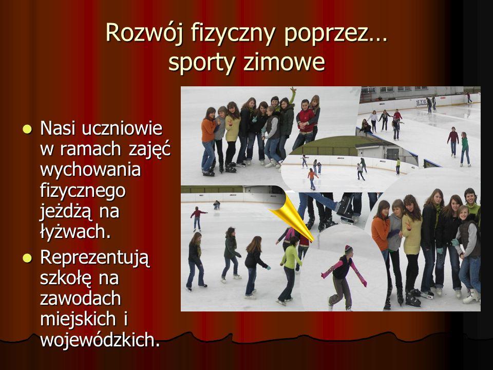 Rozwój fizyczny poprzez… sporty zimowe Nasi uczniowie w ramach zajęć wychowania fizycznego jeżdżą na łyżwach. Nasi uczniowie w ramach zajęć wychowania