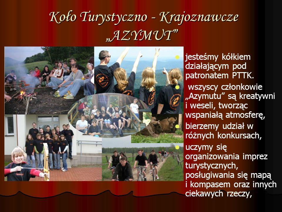 Koło Turystyczno - Krajoznawcze AZYMUT Koło Turystyczno - Krajoznawcze AZYMUT jesteśmy kółkiem działającym pod patronatem PTTK. wszyscy członkowie Azy