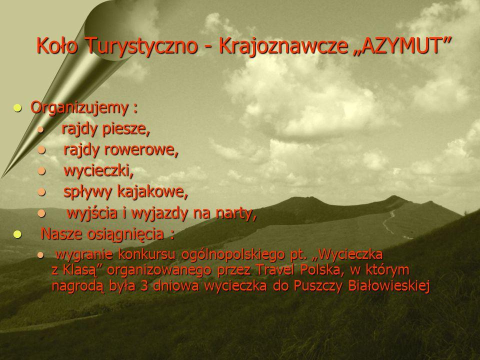 Koło Turystyczno - Krajoznawcze AZYMUT Koło Turystyczno - Krajoznawcze AZYMUT Organizujemy : Organizujemy : rajdy piesze, rajdy piesze, rajdy rowerowe