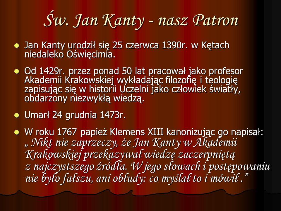 Św. Jan Kanty - nasz Patron Jan Kanty urodził się 25 czerwca 1390r. w Kętach niedaleko Oświęcimia. Jan Kanty urodził się 25 czerwca 1390r. w Kętach ni