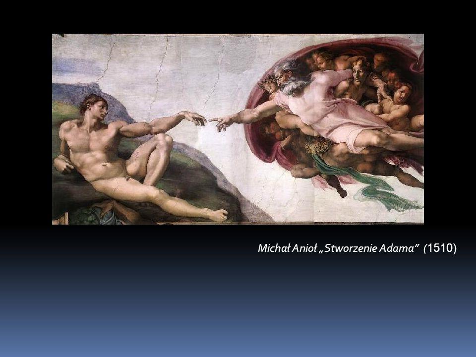 Michał Anioł Stworzenie Adama ( 1510)
