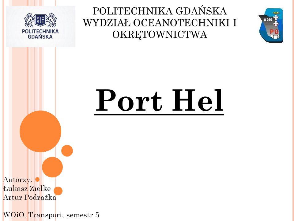 POLITECHNIKA GDAŃSKA WYDZIAŁ OCEANOTECHNIKI I OKRĘTOWNICTWA Autorzy: Łukasz Zielke Artur Podrażka WOiO, Transport, semestr 5 Port Hel
