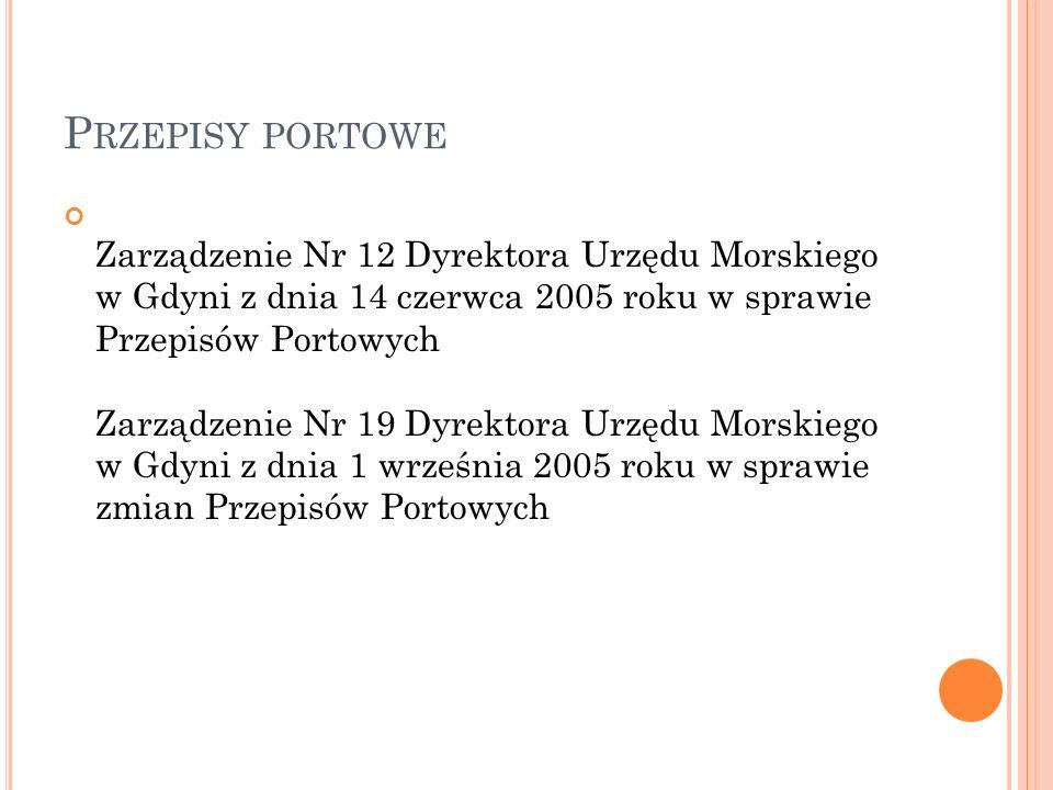 P RZEPISY PORTOWE Zarządzenie Nr 12 Dyrektora Urzędu Morskiego w Gdyni z dnia 14 czerwca 2005 roku w sprawie Przepisów Portowych Zarządzenie Nr 19 Dyrektora Urzędu Morskiego w Gdyni z dnia 1 września 2005 roku w sprawie zmian Przepisów Portowych