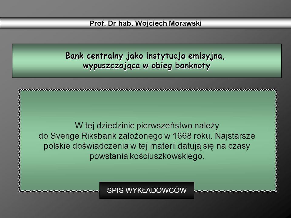 Prof. Dr hab. Wojciech Morawski W tej dziedzinie pierwszeństwo należy do Sverige Riksbank założonego w 1668 roku. Najstarsze polskie doświadczenia w t