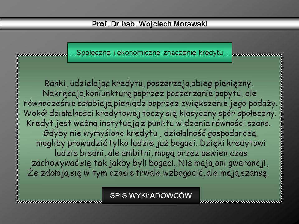 Prof. Dr hab. Wojciech Morawski Banki, udzielając kredytu, poszerzają obieg pieniężny. Nakręcają koniunkturę poprzez poszerzanie popytu, ale równocześ