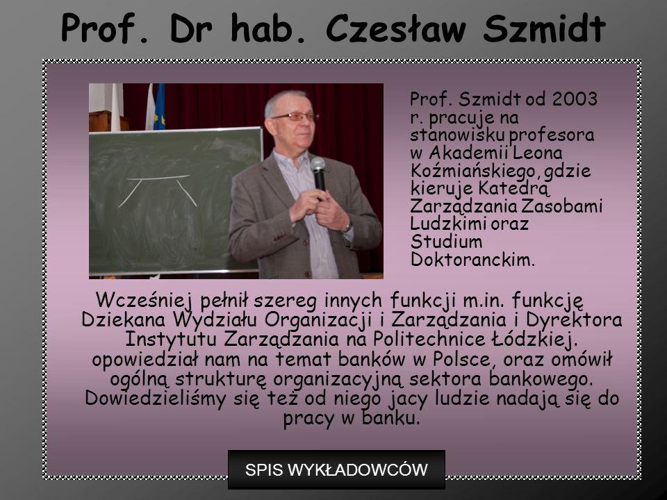 Prof. Dr hab. Czesław Szmidt Wcześniej pełnił szereg innych funkcji m.in. funkcję Dziekana Wydziału Organizacji i Zarządzania i Dyrektora Instytutu Za