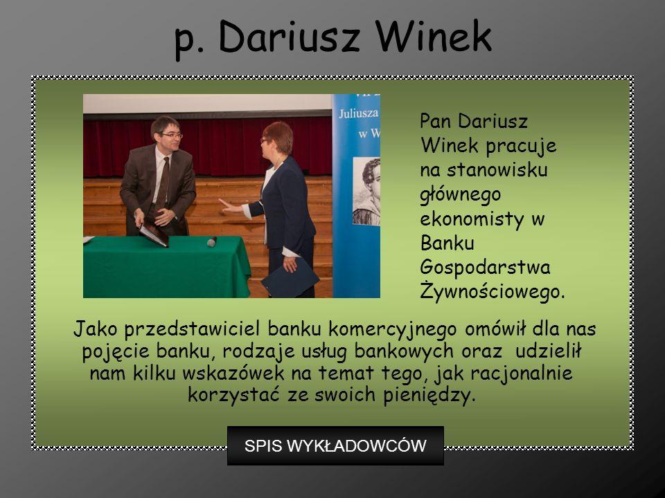 p. Dariusz Winek Jako przedstawiciel banku komercyjnego omówił dla nas pojęcie banku, rodzaje usług bankowych oraz udzielił nam kilku wskazówek na tem
