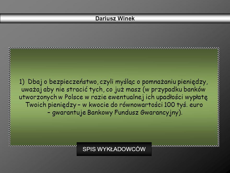 1)Dbaj o bezpieczeństwo, czyli myśląc o pomnażaniu pieniędzy, uważaj aby nie stracić tych, co już masz (w przypadku banków utworzonych w Polsce w razi