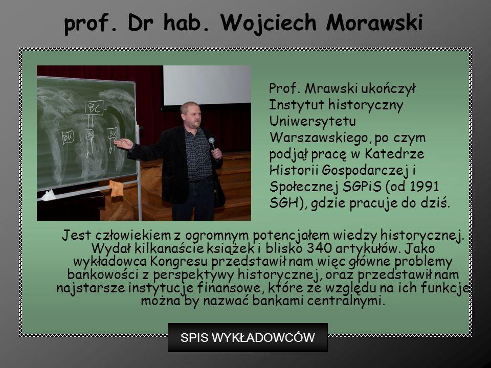 prof. Dr hab. Wojciech Morawski Jest człowiekiem z ogromnym potencjałem wiedzy historycznej. Wydał kilkanaście książek i blisko 340 artykułów. Jako wy