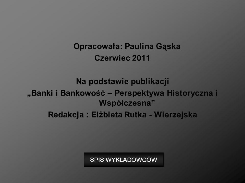 Opracowała: Paulina Gąska Czerwiec 2011 Na podstawie publikacji Banki i Bankowość – Perspektywa Historyczna i Współczesna Redakcja : Elżbieta Rutka -
