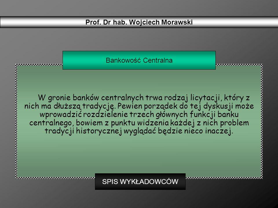 Prof. Dr hab. Wojciech Morawski W gronie banków centralnych trwa rodzaj licytacji, który z nich ma dłuższą tradycję. Pewien porządek do tej dyskusji m