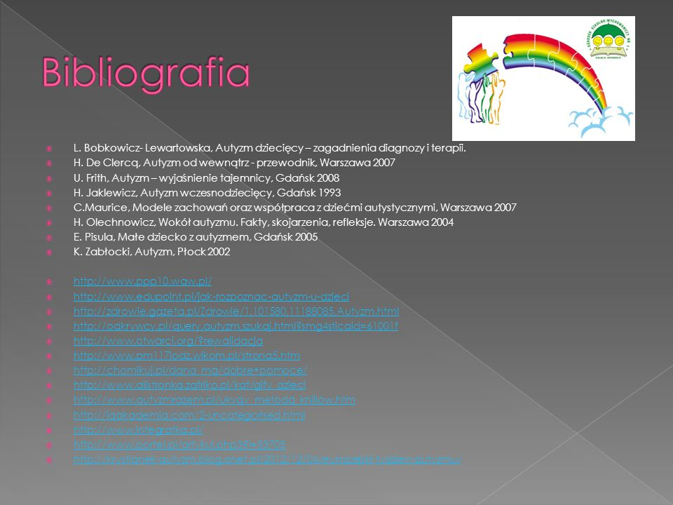 L. Bobkowicz- Lewartowska, Autyzm dziecięcy – zagadnienia diagnozy i terapii. H. De Clercq, Autyzm od wewnątrz - przewodnik, Warszawa 2007 U. Frith, A