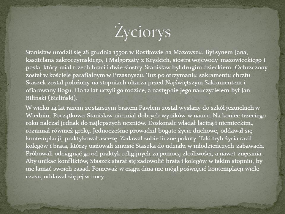 Stanisław urodził się 28 grudnia 1550r. w Rostkowie na Mazowszu. Był synem Jana, kasztelana zakroczymskiego, i Małgorzaty z Kryskich, siostra wojewody