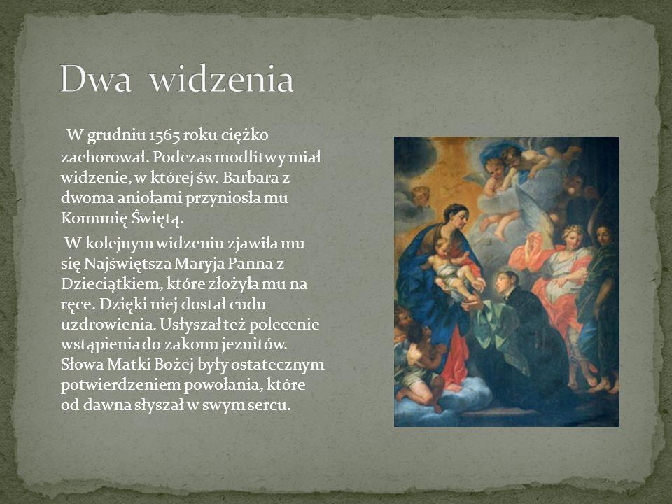 W grudniu 1565 roku ciężko zachorował. Podczas modlitwy miał widzenie, w której św. Barbara z dwoma aniołami przyniosła mu Komunię Świętą. W kolejnym