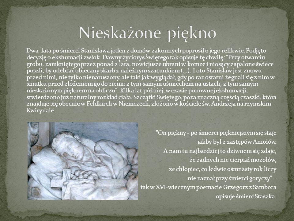 Dwa lata po śmierci Stanisława jeden z domów zakonnych poprosił o jego relikwie. Podjęto decyzję o ekshumacji zwłok. Dawny życiorys Świętego tak opisu