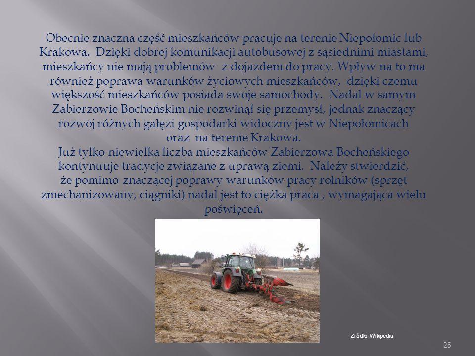 24 Mieszkańcy Zabierzowa Bocheńskiego dawniej i dziś. W dawnych czasach mieszkańcy Zabierzowa Bocheńskiego zajmowali się głównie uprawą roli. Rolnictw