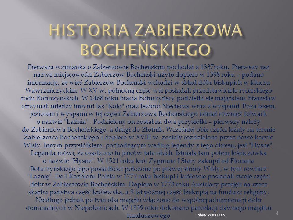 3 Zabierzów Bocheński to niewielka wieś położona na południu Polski nad brzegiem Wisły na wschód od Krakowa. Liczba mieszka ń ców wynosi 2900. Przez N