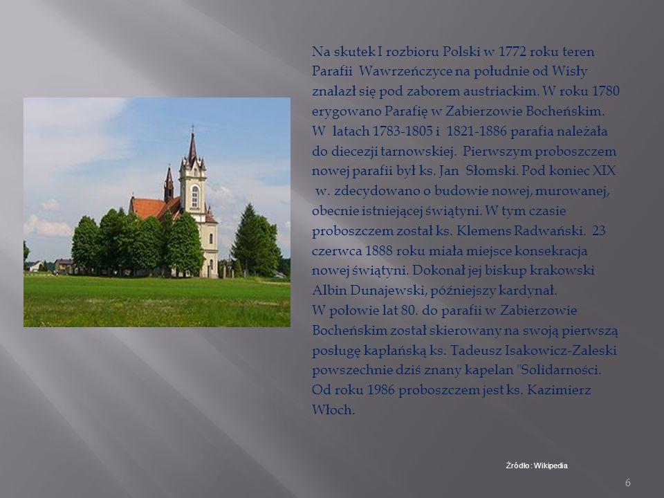 5 Obecna Parafia pw. NMP w Zabierzowie Bocheńskim została wydzielona z istniejącej od 1223 roku Parafii pw. św. Marii Magdaleny w Wawrzeńczycach. W ro