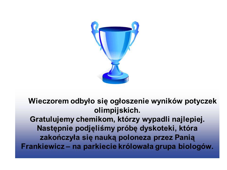 Gratulujemy chemikom Wieczorem odbyło się ogłoszenie wyników potyczek olimpijskich. Gratulujemy chemikom, którzy wypadli najlepiej. Następnie podjęliś
