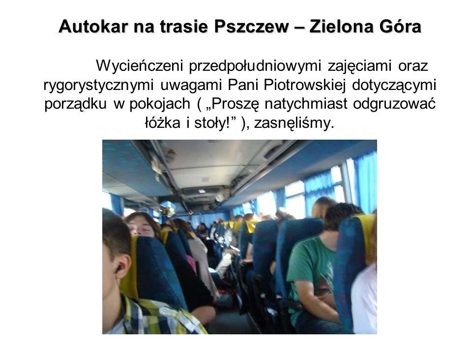 Autokar na trasie Pszczew – Zielona Góra Autokar na trasie Pszczew – Zielona Góra Wycieńczeni przedpołudniowymi zajęciami oraz rygorystycznymi uwagami