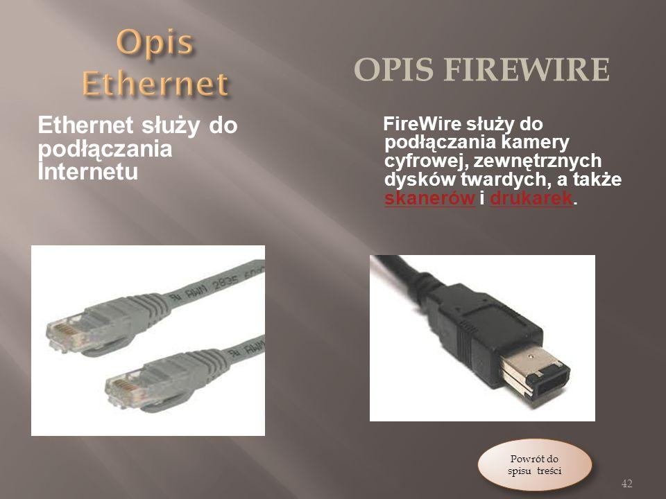 Ethernet służy do podłączania Internetu OPIS FIREWIRE FireWire służy do podłączania kamery cyfrowej, zewnętrznych dysków twardych, a także skanerów i drukarek.