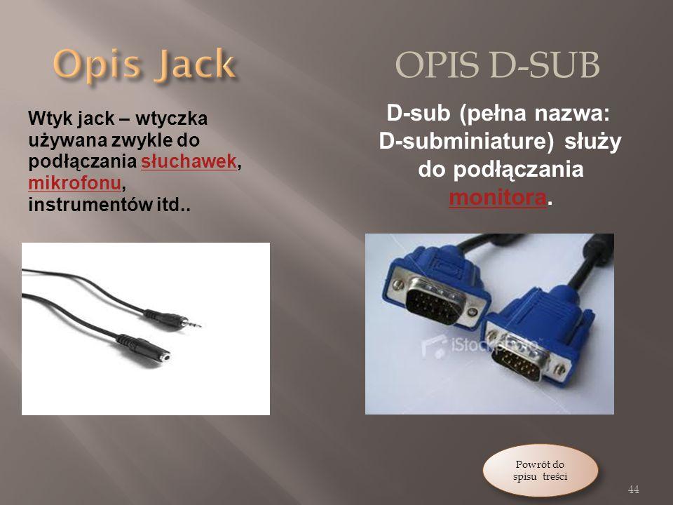 OPIS D-SUB D-sub (pełna nazwa: D-subminiature) służy do podłączania monitora.