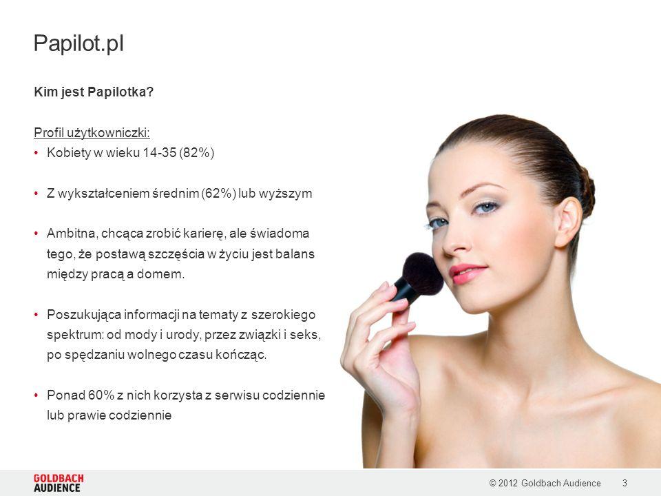 © 2012 Goldbach Audience3 Kim jest Papilotka? Profil użytkowniczki: Kobiety w wieku 14-35 (82%) Z wykształceniem średnim (62%) lub wyższym Ambitna, ch