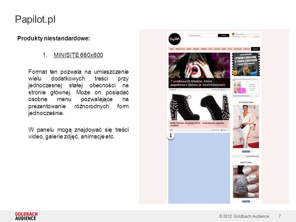 © 2012 Goldbach Audience7 Papilot.pl Produkty niestandardowe: 1.MINISITE 660x600 Format ten pozwala na umieszczenie wielu dodatkowych treści przy jedn