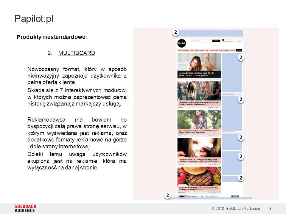 © 2012 Goldbach Audience9 Papilot.pl Produkty niestandardowe: 2.MULTIBOARD Nowoczesny format, który w sposób nieinwazyjny zapoznaje użytkownika z pełn