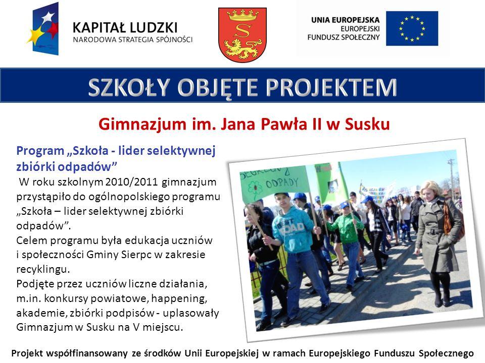 Projekt współfinansowany ze środków Unii Europejskiej w ramach Europejskiego Funduszu Społecznego Gimnazjum im. Jana Pawła II w Susku Program Szkoła -