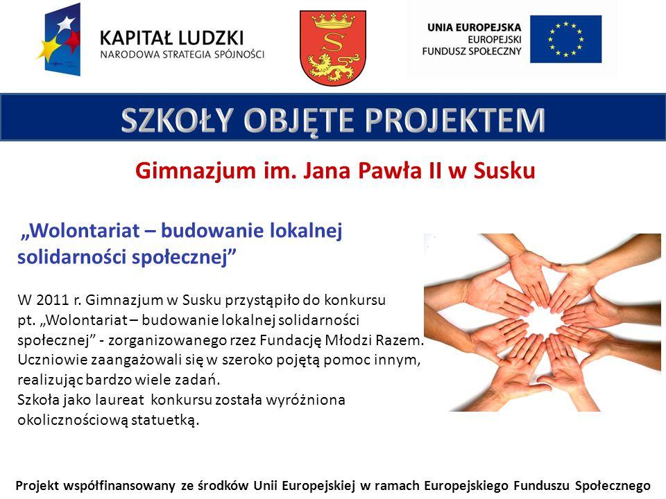 Projekt współfinansowany ze środków Unii Europejskiej w ramach Europejskiego Funduszu Społecznego Gimnazjum im. Jana Pawła II w Susku Wolontariat – bu
