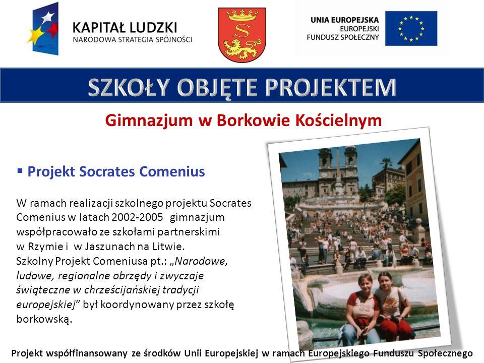 Projekt współfinansowany ze środków Unii Europejskiej w ramach Europejskiego Funduszu Społecznego Projekt Socrates Comenius W ramach realizacji szkolnego projektu Socrates Comenius w latach 2002-2005 gimnazjum współpracowało ze szkołami partnerskimi w Rzymie i w Jaszunach na Litwie.