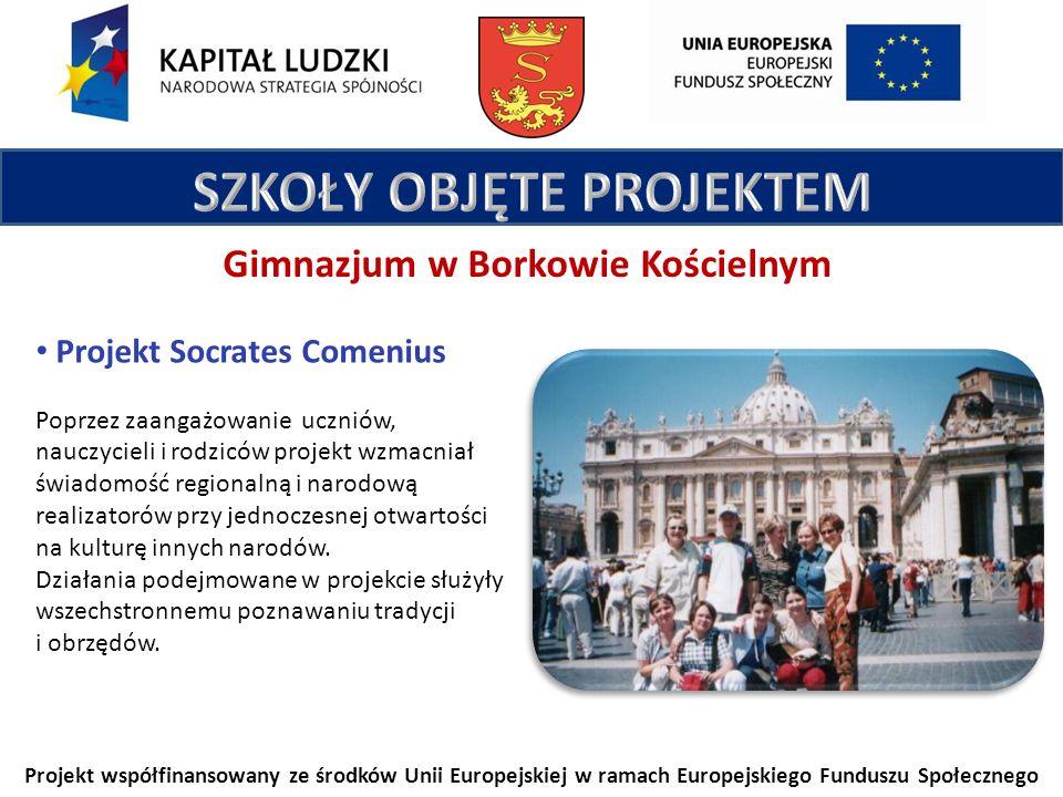 Projekt współfinansowany ze środków Unii Europejskiej w ramach Europejskiego Funduszu Społecznego Projekt Socrates Comenius Poprzez zaangażowanie uczniów, nauczycieli i rodziców projekt wzmacniał świadomość regionalną i narodową realizatorów przy jednoczesnej otwartości na kulturę innych narodów.