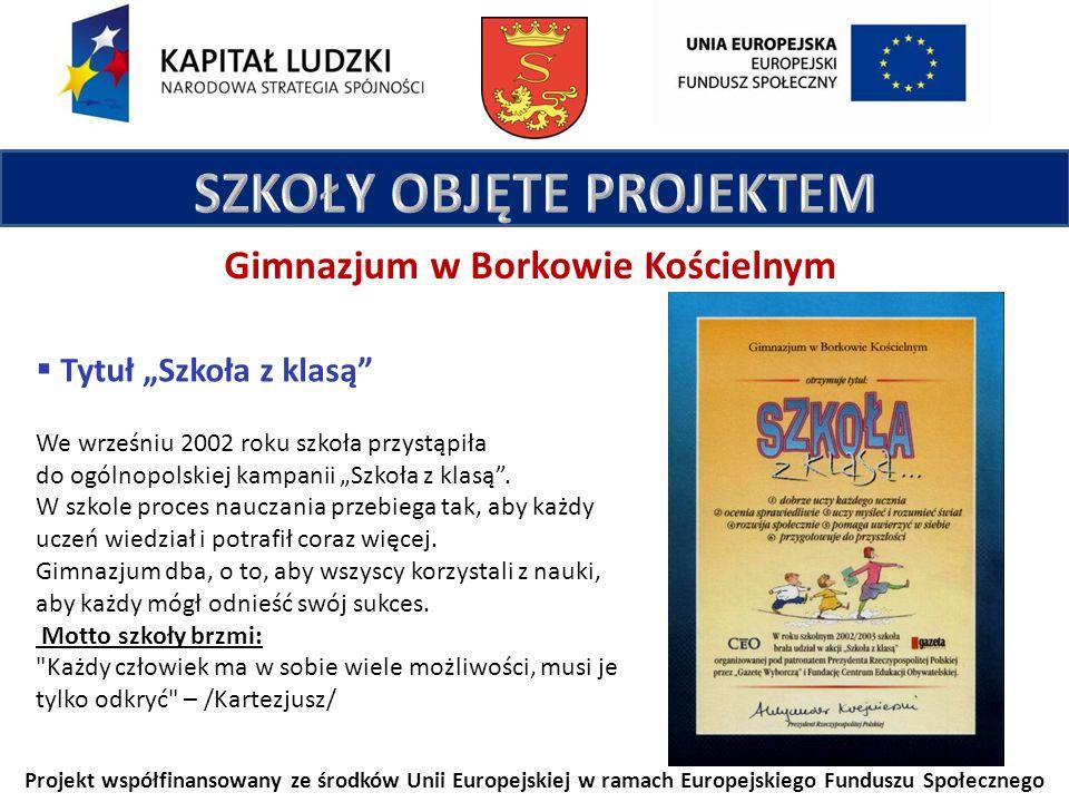 Projekt współfinansowany ze środków Unii Europejskiej w ramach Europejskiego Funduszu Społecznego Tytuł Szkoła z klasą We wrześniu 2002 roku szkoła przystąpiła do ogólnopolskiej kampanii Szkoła z klasą.